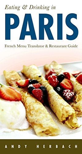 Eating & Drinking in Paris: French Menu Translator & Restaurant Guide (Eating & Drinking on the Open Road!)