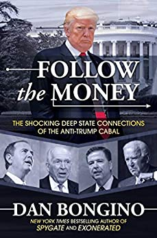 Follow the Money: The Shocking Deep State Connections of the Anti-Trump Cabal by [Dan Bongino]