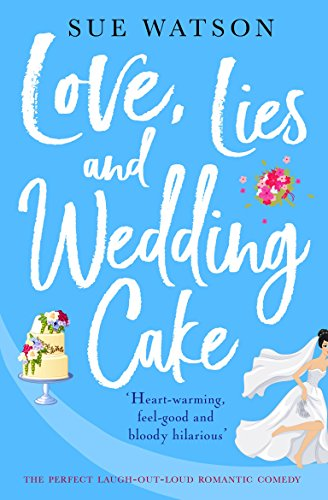 Love, Lies and Wedding Cake: The perfect laugh out loud romantic comedy (Love and Lies Book 2)