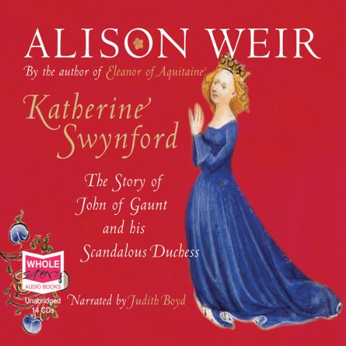 Katherine Swynford     The Story of John of Gaunt and His Scandalous Duchess              By:                                                                                                                                 Alison Weir                               Narrated by:                                                                                                                                 Judith Boyd                      Length: 16 hrs and 34 mins     40 ratings     Overall 3.6