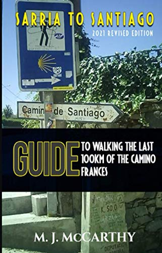 Sarria to Santiago: A Guide to Walking the last 100km of the Camino Frances