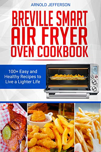 BREVILLE SMART AIR FRYER OVEN COOKBOOK: 100+ Easy and Healthy Recipes to Live a Lighter Life. (English Edition)