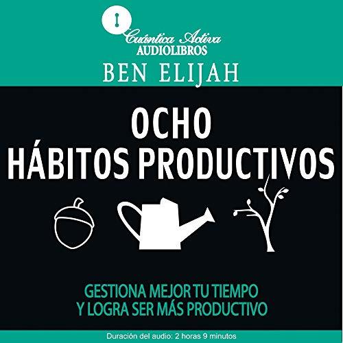 Ocho Hábitos Productivos [Eight Productive Habits] audiobook cover art