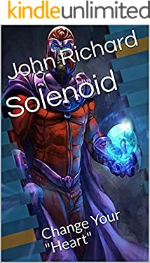 """Solenoid: Change Your """"Heart"""" (English Edition)"""