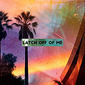 Latch Off of Me (feat. River Hooks)