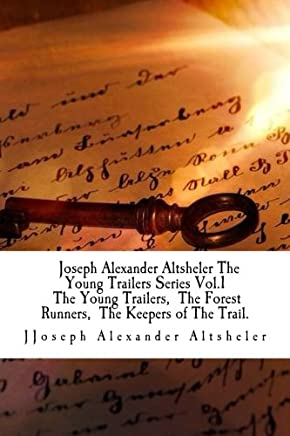 Joseph Alexander Altsheler The Young Trailers Series Vol.1    The Young Trailers,  The Forest Runners,  The Keepers of The Trail.