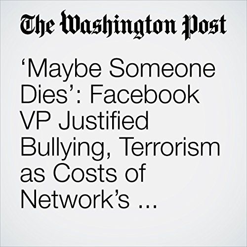 'Maybe Someone Dies': Facebook VP Justified Bullying, Terrorism as Costs of Network's 'Growth' copertina