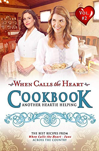 When Calls the Heart Cookbook: Another Heartie Helping Volume 2: Another Heartie Helping