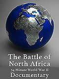 world war 2 africa - The Battle of North Africa 54 Minute World War II Documentary