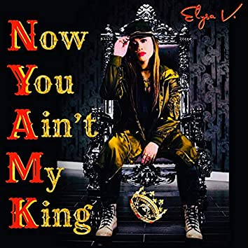 Now You Ain't My King