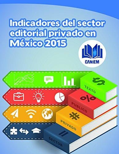 Indicadores del Sector Editorial Privado en México. 2015