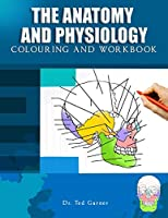 The Anatomy and Physiology Colouring and Workbook: A Complete Guide to Human Anatomy and Physiology Colouring Work Book for Nurses and Medical Students, Midwives, Paramedics & Physiotherapist