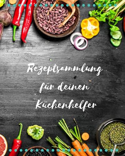 Rezeptsammlung für deinen Küchenhelfer