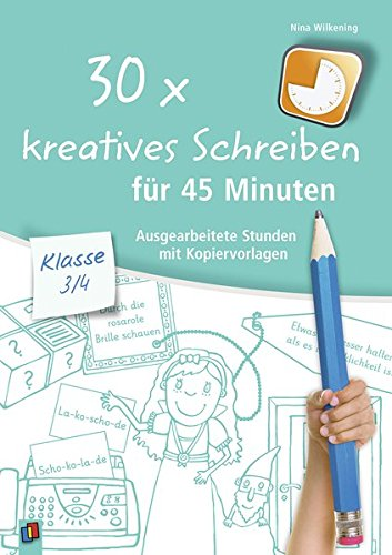 30x kreatives Schreiben für 45 Minuten - Klasse 3/4: Ausgearbeitete Stunden mit Kopiervorlagen