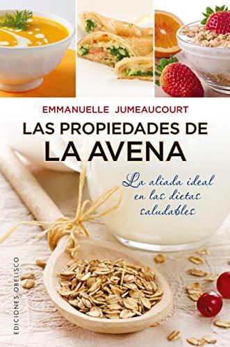 La propiedades de la avena / Properties of Oat Bran: La Aliada Ideal En Las Dietas Saludables (Coleccion Salud y Vida Natural)