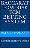 Baccarat Low Risk FCM Betting System: Low Risk and Low Bankroll (English Edition)