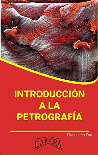 INTRODUCCIÓN A LA PETROGRAFÍA (CIENCIAS EXACTAS Y NATURALES) (Spanish Edition)