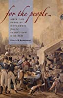 For the People: American Populist Movements from the Revolution to the 1850s