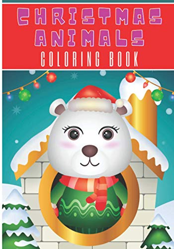 Christmas Animals Coloring Book: For Kids and Toddlers | 30 Unique Pages to Color on Cute Christmas Animal, Christmas Ornaments Art, Christmas Tree ... Activity | Creative and Relaxation at home.