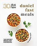 30 Plus New Daniel Fast Meals: The Very Best Biblical Diet Plan Recipes