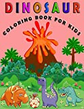 Dinosaur Coloring Book for Kids: Ages - 1-3 2-4 4-8 First of the Coloring Books for Boys Girls Great Gift for Little Children and Baby Toddler with Cute Jurassic Prehistoric Animals