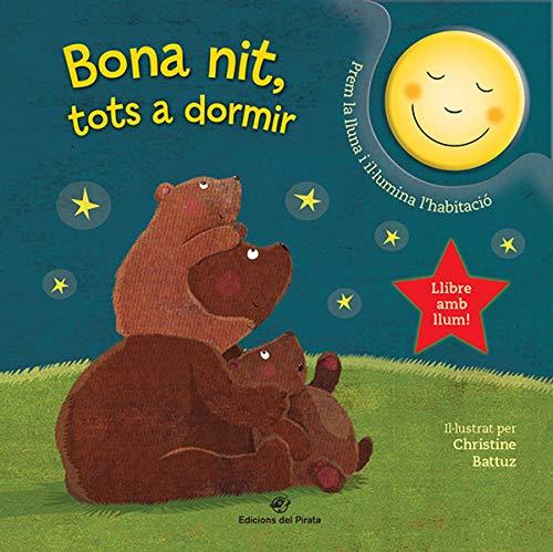 Bona Nit, Tots A Dormir: Conte infantil per dormir - Llibre per a bebès amb llum incorporada: 1 (Contes per a dormir amb llum)