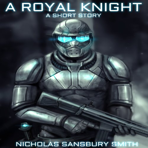 A Royal Knight     A Short Story from The Tisaian Chronicles              By:                                                                                                                                 Nicholas Sansbury Smith                               Narrated by:                                                                                                                                 James Fouhey                      Length: 48 mins     14 ratings     Overall 4.6