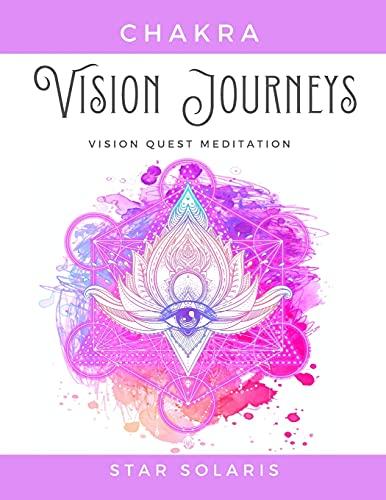 Chakra Vision Journeys: Vision Quest Healing Meditation