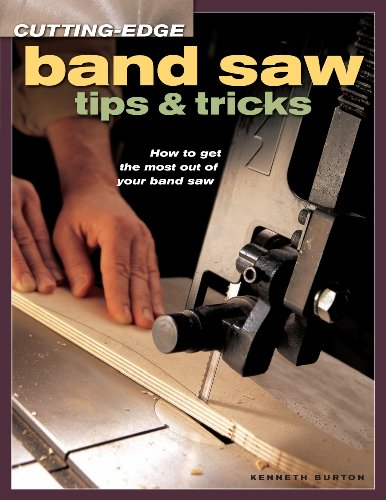 Cutting-Edge Band Saw Tips & Tricks: How to Get the Most Out of Your Band Saw (Popular Woodworking)
