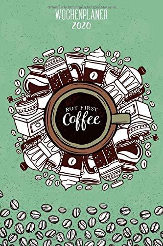 Wochenplaner 2020 - But first Coffee: Terminplaner 2020 | Jahreskalender A5 | Timer | Sekretärin Büro Geschenk | 160 S. | A5 | Kaffee Cover