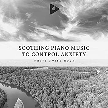 Soothing Piano Music to Control Anxiety