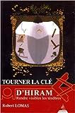 Tourner la clé d'Hiram - Rendre visible les ténèbres de Robert Lomas ,Arnaud d' Apremont (Traduction) ( 6 novembre 2006 )