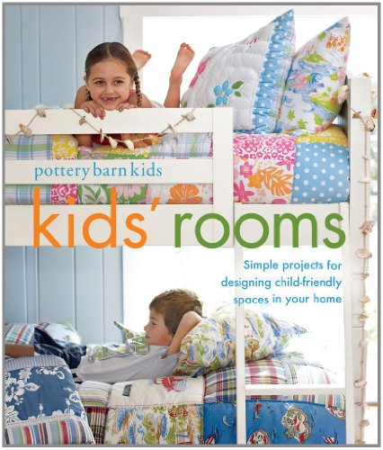 Pottery Barn Kids' Rooms: Simple Projects and Tips for Designing Child-Friendly Spaces in Your Home