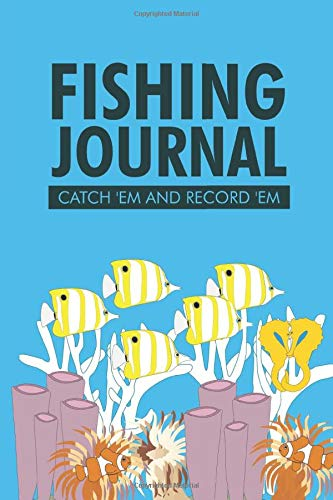 Fishing Journal Catch 'Em And Record 'Em: A Guided Fishing Record Book, Logbook Of Fishing Spots, Equipments, And Techniques
