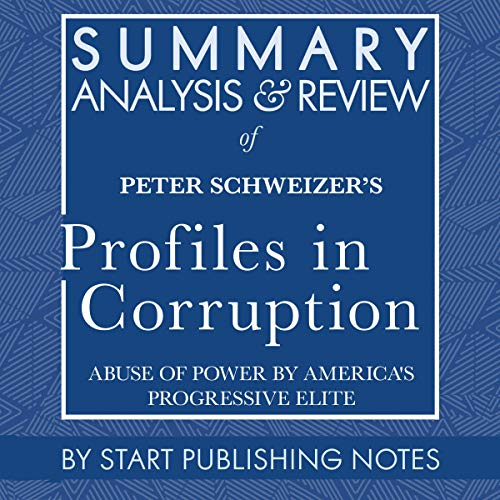 Summary, Analysis, and Review of Peter Schweizer's Profiles in Corruption: Abuse of Power by America's Progressive Elite  By  cover art