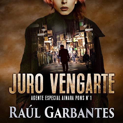 Juro vengarte [Swear to Avenge You]: Un thriller policíaco [A Police Thriller]