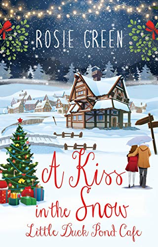 A Kiss in the Snow : (Little Duck Pond Cafe, Book 13) by [Rosie Green]
