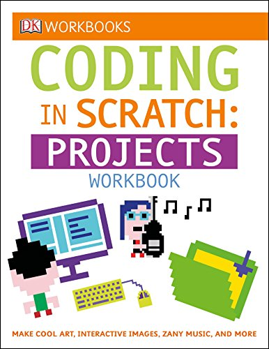 DK Workbooks: Coding in Scratch: Projects Workbook: Make Cool Art, Interactive Images, and Zany Music