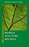 HERBAL TINCTURE RECIPES : The Unique Herbal Recipe Books For Medicinal Usage