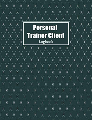Personal Trainer Client Log Book: Personal Trainer Planner - Daily Training - Client Data Organizer for Personal Trainer - Personal Trainer ... ( Personal Trainer Gifts for Women & Men )