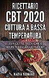 ricettario cbt 2020 - cottura a bassa temperatura: 30 ricette, tecniche e segreti della cucina cbt.