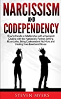 Narcissism and Codependency: How to Handle a Relationship with a Narcissist: Dealing with the Narcissistic Partner, Setting Boundaries, Being Codependent No More and Healing from Emotional Abuse