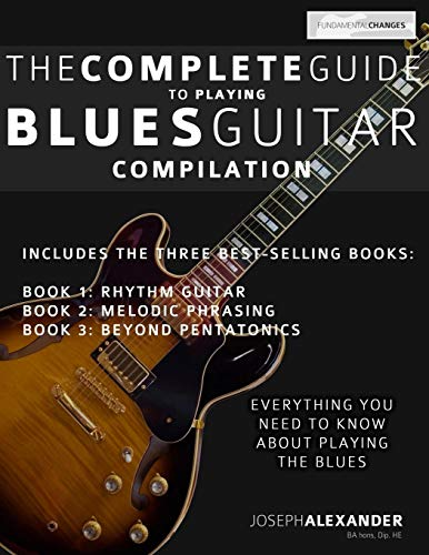 The Complete Guide to Playing Blues Guitar: Compilation (Play Blues Guitar, Band 4)