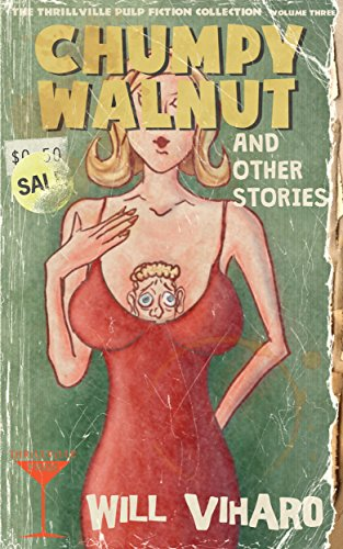 The Thrillville Pulp Fiction Collection, Volume Three: Chumpy Walnut and Other Stories (English Edition)