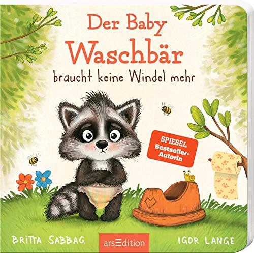 Der Baby Waschbär braucht keine Windel mehr: Windelfrei mit Spaß, ein erstes Pappbilderbuch zum Thema Sauberwerden, für Kinder ab 24 Monaten (Der kleine Waschbär)