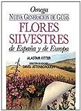 FLORES SILVESTRES DE ESPAÑA Y DE EUROPA (GUIAS DEL NATURALISTA-PLANTAS CON FLORES)