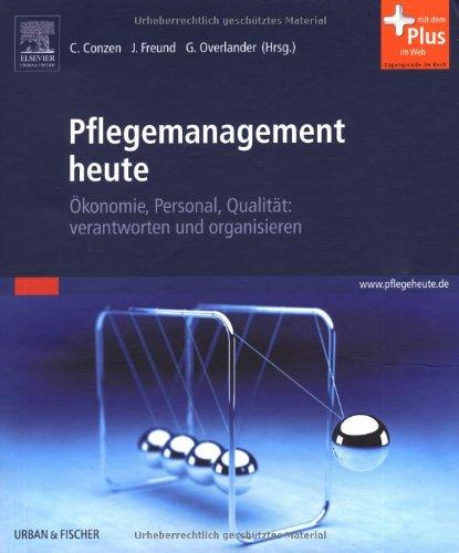 Pflegemanagement heute: Ökonomie, Personal, Qualität: verantworten und organisieren - mit www.pflegeheute.de-Zugang