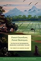 Forest Guardians, Forest Destroyers: The Politics of Environmental Knowledge in Northern Thailand by Tim Forsyth Andrew Walker(2008-01-16)