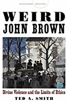 Weird John Brown: Divine Violence and the Limits of Ethics (Encountering Traditions)