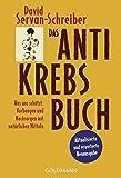 Das Antikrebs-Buch: Was uns schützt: Vorbeugen und Nachsorgen mit natürlichen Mitteln